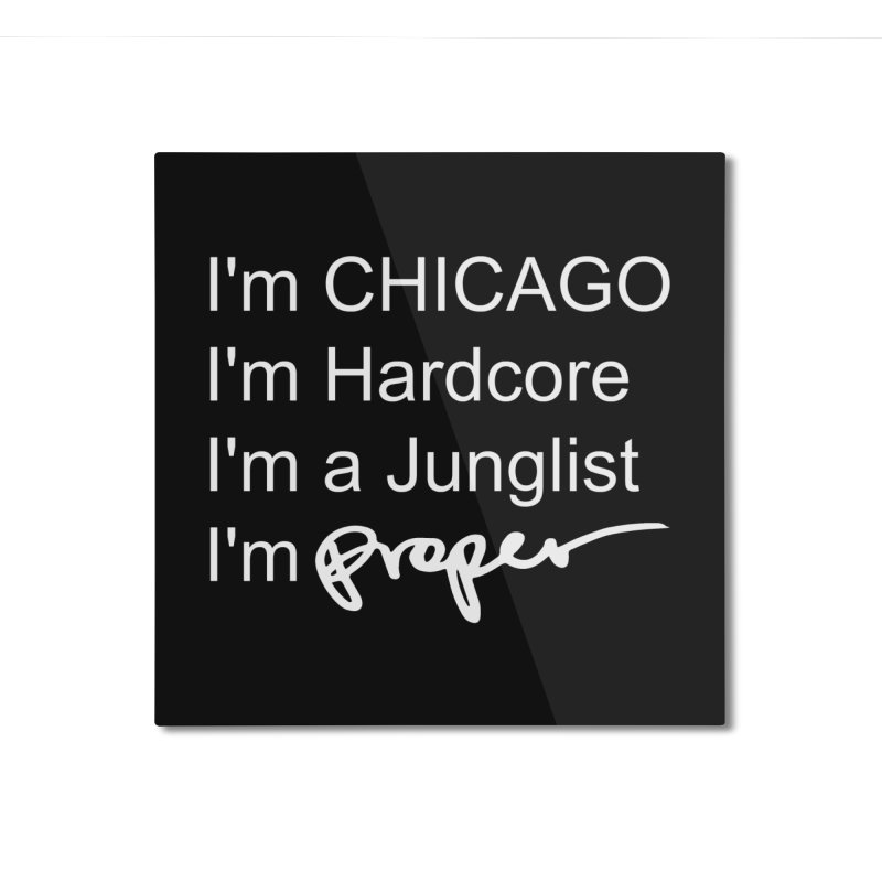 I'm Proper Home Mounted Aluminum Print by Properchicago's Shop