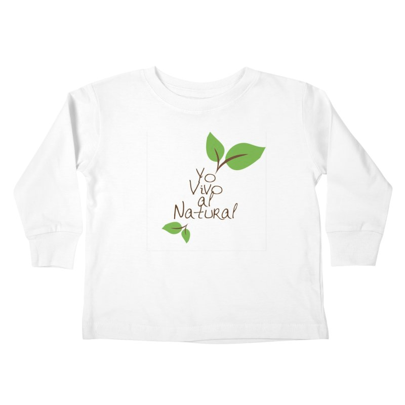 Yo vivo al natural Kids Toddler Longsleeve T-Shirt by Psiconaturalpr's Artist Shop