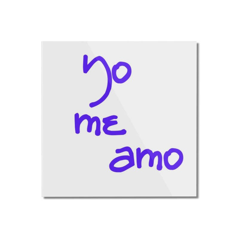 Yo me amo Home Mounted Acrylic Print by Psiconaturalpr's Artist Shop