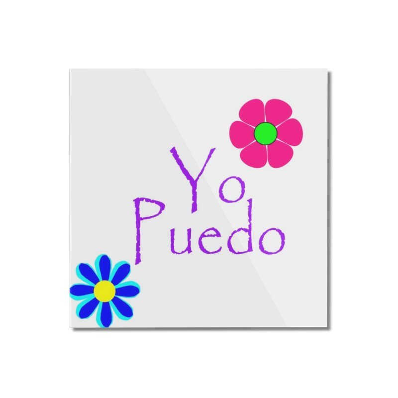 Yp puedo Home Mounted Acrylic Print by Psiconaturalpr's Artist Shop