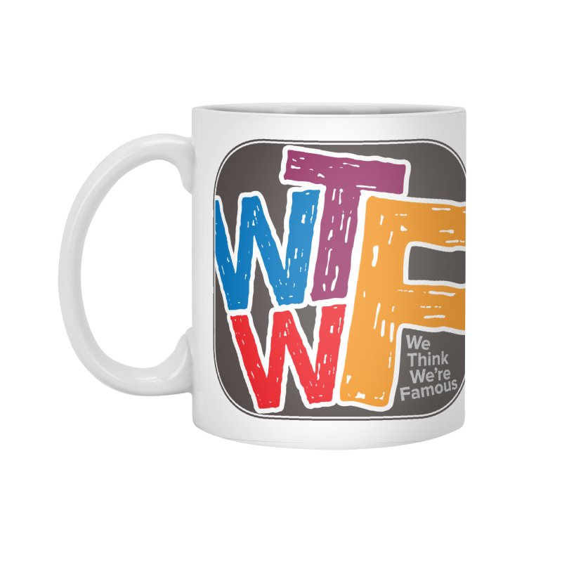We Think We're Famous Accessories Standard Mug by Puttyhead's Artist Shop