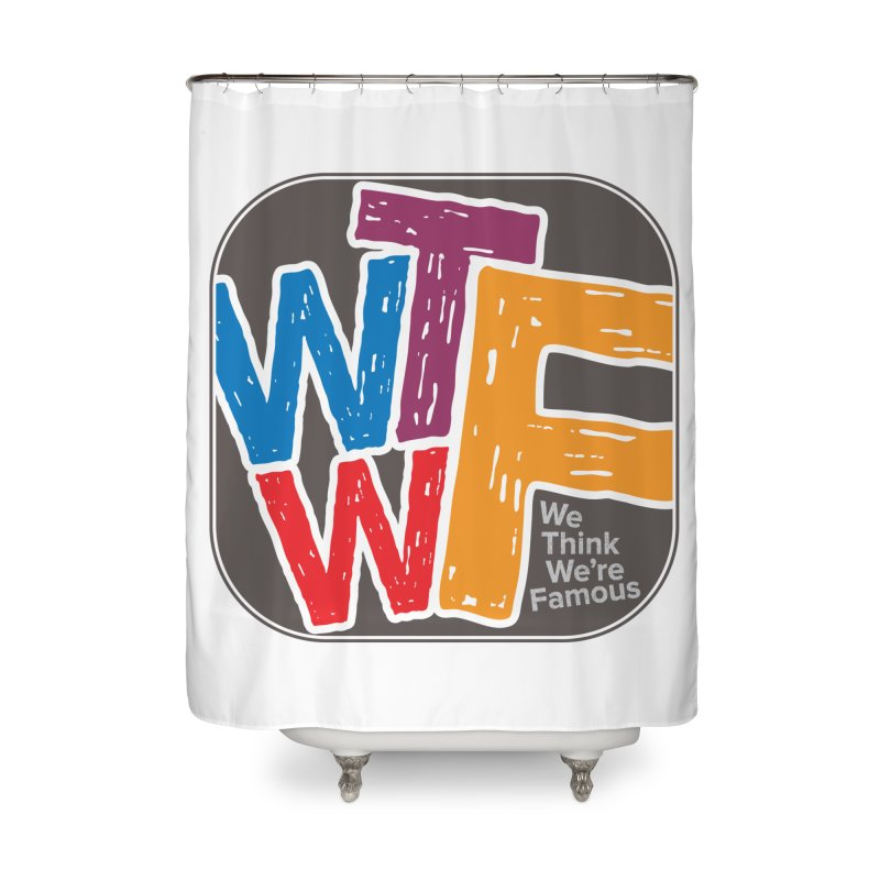 We Think We're Famous Home Shower Curtain by Puttyhead's Artist Shop