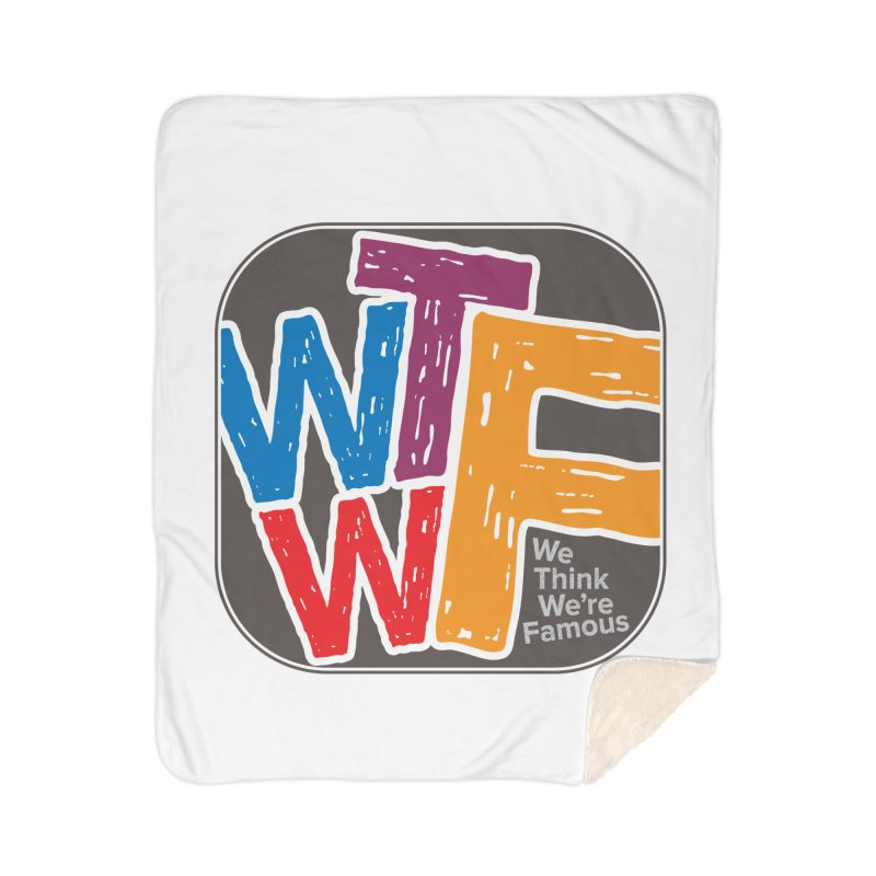 We Think We're Famous Home Sherpa Blanket Blanket by Puttyhead's Artist Shop
