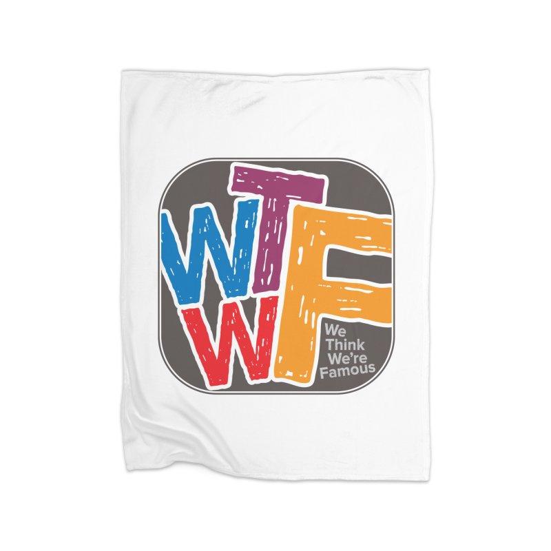We Think We're Famous Home Fleece Blanket Blanket by Puttyhead's Artist Shop