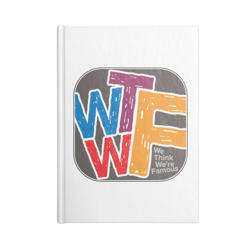 We Think We're Famous Accessories Lined Journal Notebook by Puttyhead's Artist Shop