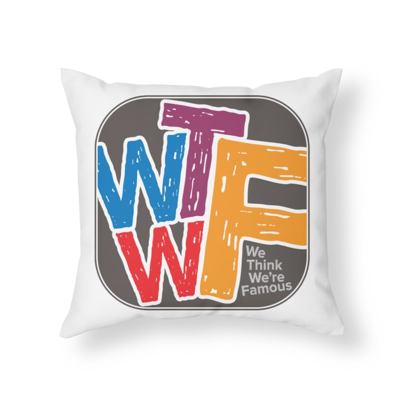 We Think We're Famous Home Throw Pillow by Puttyhead's Artist Shop
