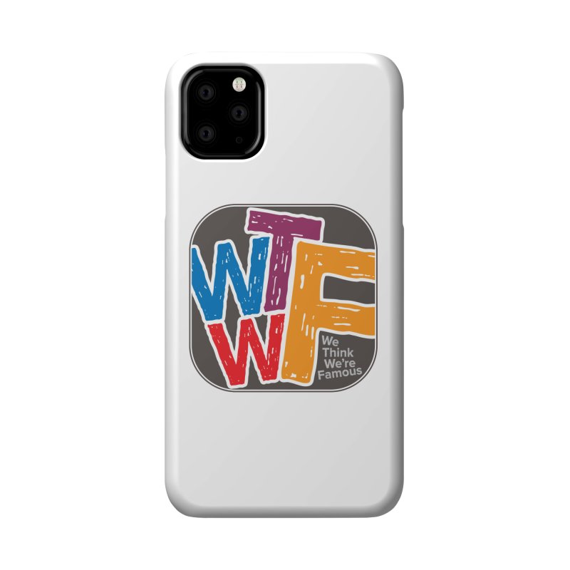 We Think We're Famous Accessories Phone Case by Puttyhead's Artist Shop