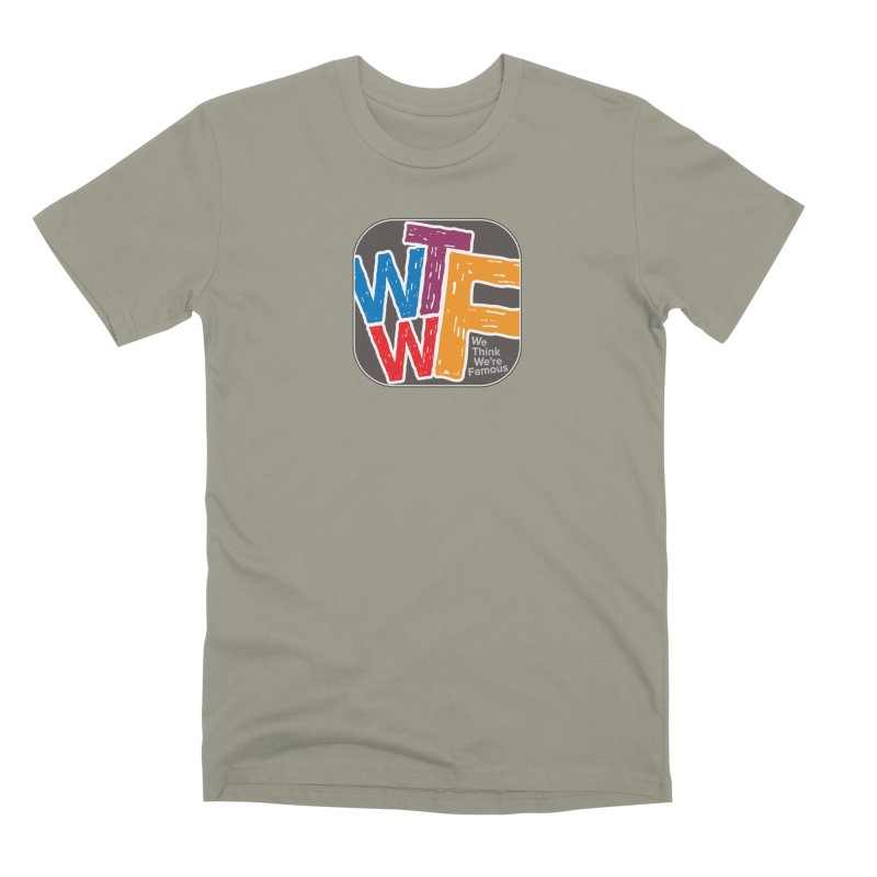 We Think We're Famous Men's Premium T-Shirt by Puttyhead's Artist Shop