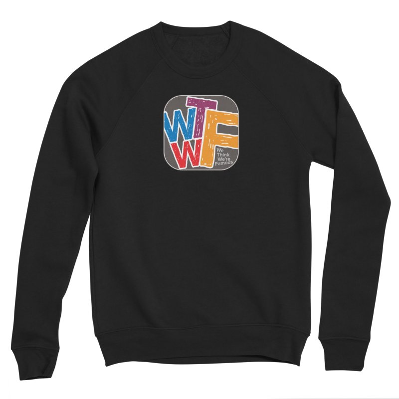 We Think We're Famous Men's Sponge Fleece Sweatshirt by Puttyhead's Artist Shop
