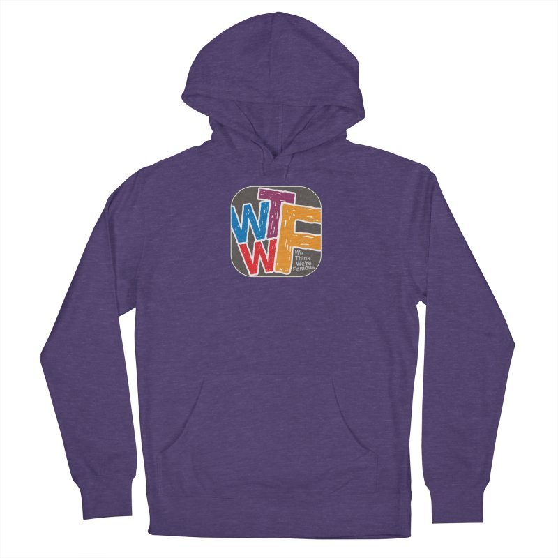 We Think We're Famous Women's French Terry Pullover Hoody by Puttyhead's Artist Shop