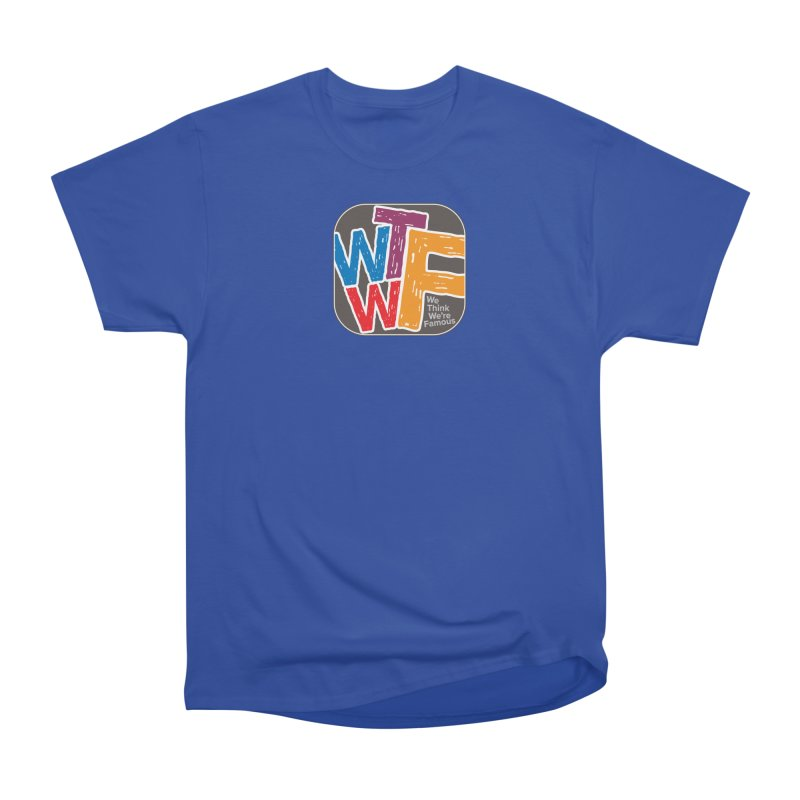 We Think We're Famous Women's Heavyweight Unisex T-Shirt by Puttyhead's Artist Shop