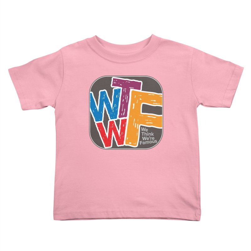 We Think We're Famous Kids Toddler T-Shirt by Puttyhead's Artist Shop