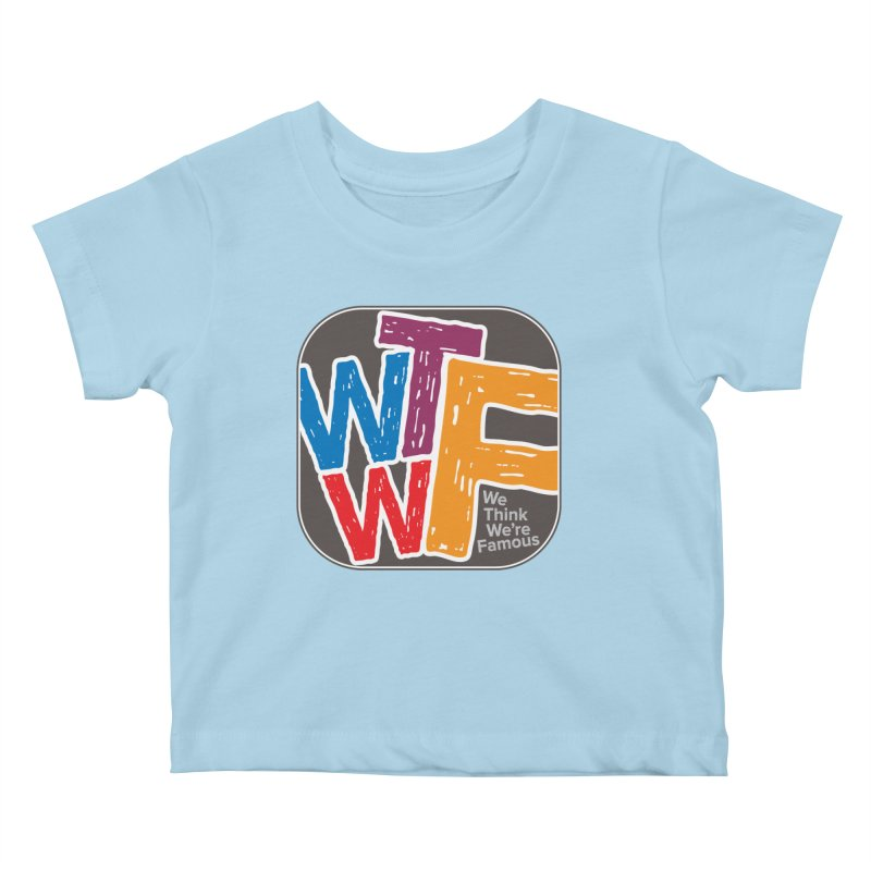 We Think We're Famous Kids Baby T-Shirt by Puttyhead's Artist Shop