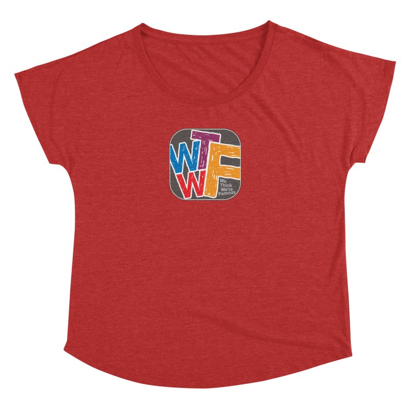 We Think We're Famous Women's Dolman Scoop Neck by Puttyhead's Artist Shop