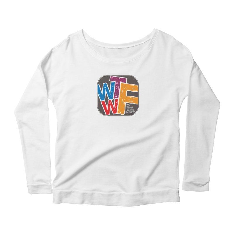 We Think We're Famous Women's Scoop Neck Longsleeve T-Shirt by Puttyhead's Artist Shop
