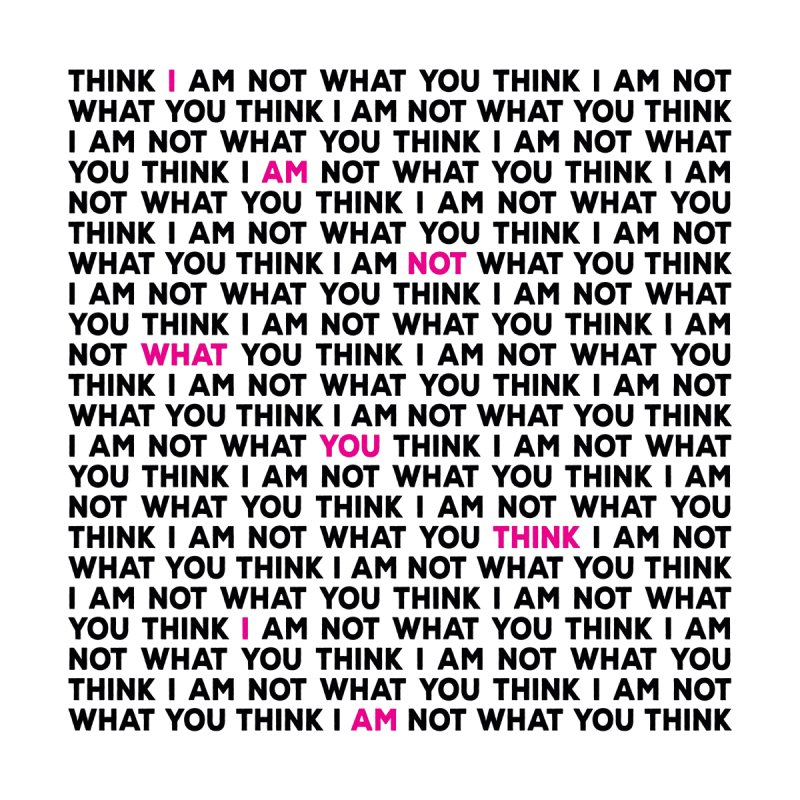 I Am Not What You Think by Puttyhead's Artist Shop