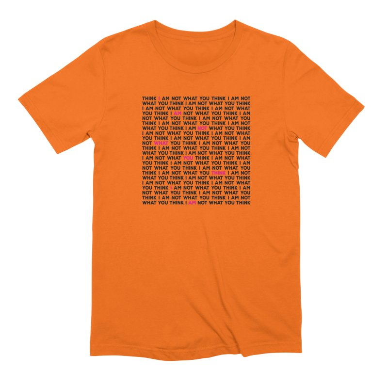 I Am Not What You Think Men's Extra Soft T-Shirt by Puttyhead's Artist Shop