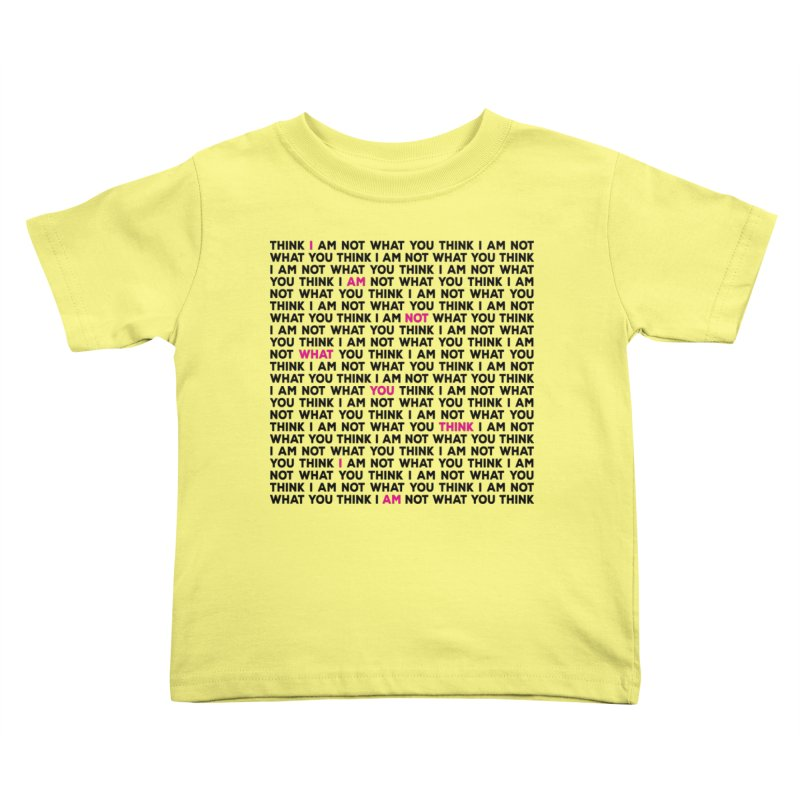 I Am Not What You Think Kids Toddler T-Shirt by Puttyhead's Artist Shop