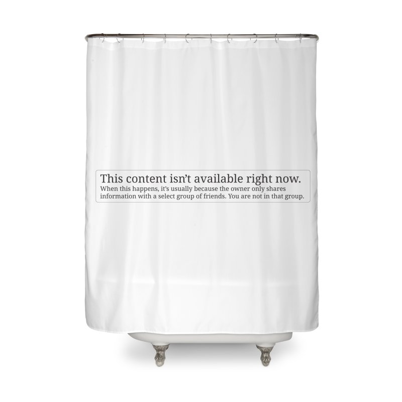 Content Not Available Home Shower Curtain by Puttyhead's Artist Shop