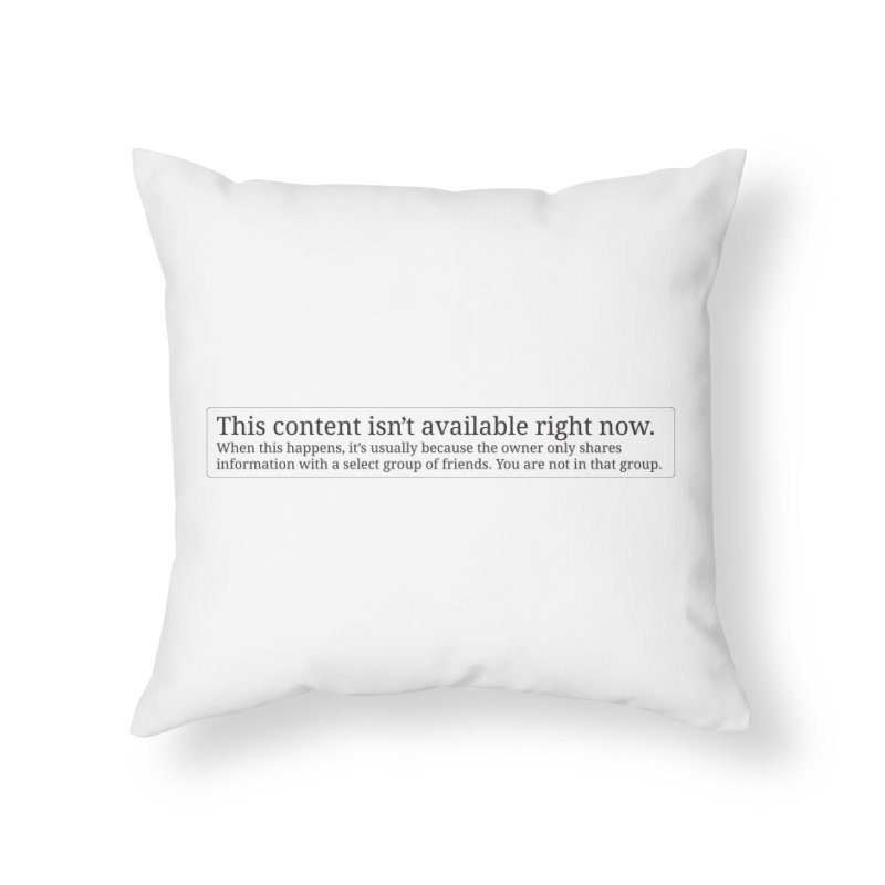 Content Not Available Home Throw Pillow by Puttyhead's Artist Shop