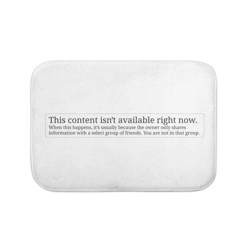 Content Not Available Home Bath Mat by Puttyhead's Artist Shop