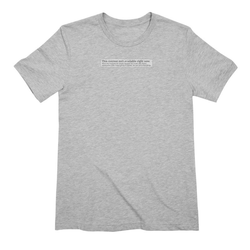 Content Not Available Men's Extra Soft T-Shirt by Puttyhead's Artist Shop