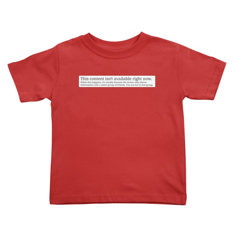 Content Not Available Kids Toddler T-Shirt by Puttyhead's Artist Shop