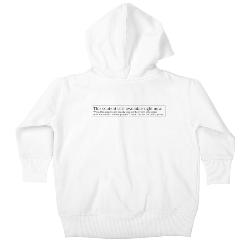 Content Not Available Kids Baby Zip-Up Hoody by Puttyhead's Artist Shop
