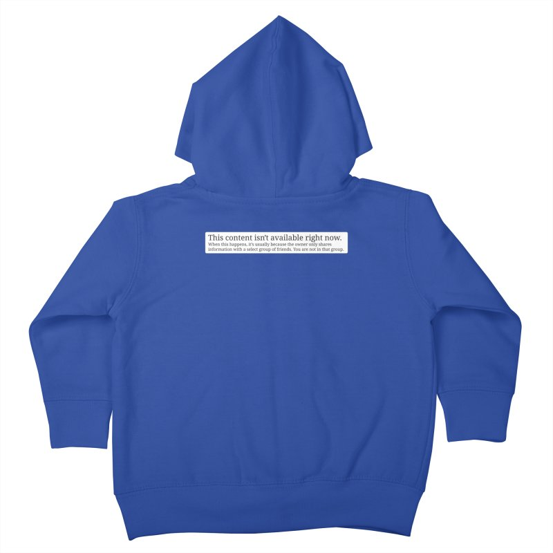 Content Not Available Kids Toddler Zip-Up Hoody by Puttyhead's Artist Shop