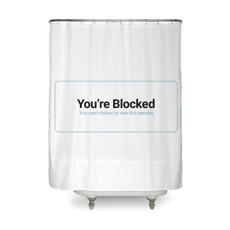 You're Blocked Home Shower Curtain by Puttyhead's Artist Shop