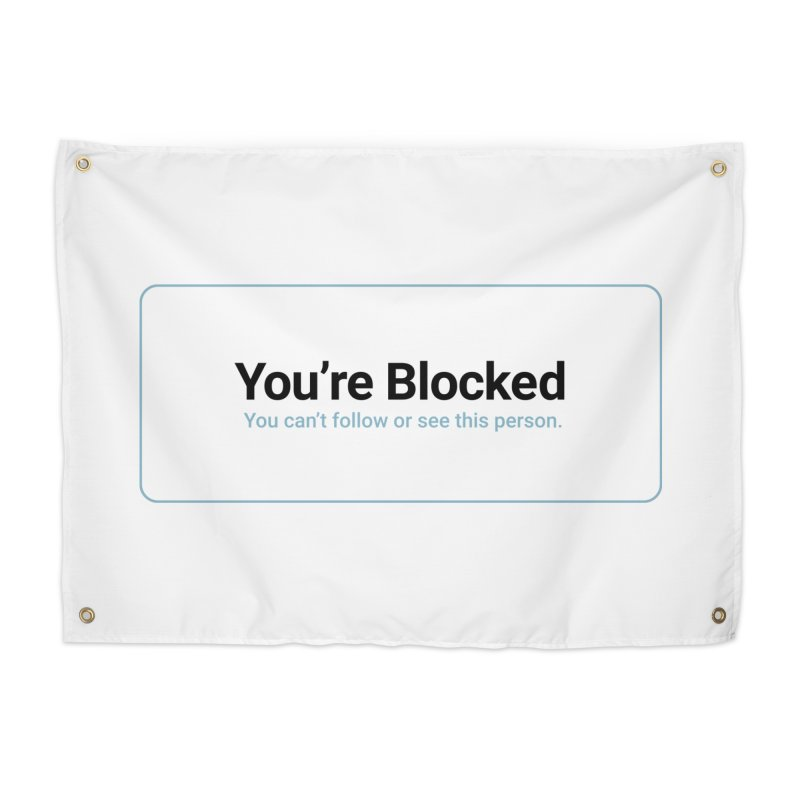 You're Blocked Home Tapestry by Puttyhead's Artist Shop