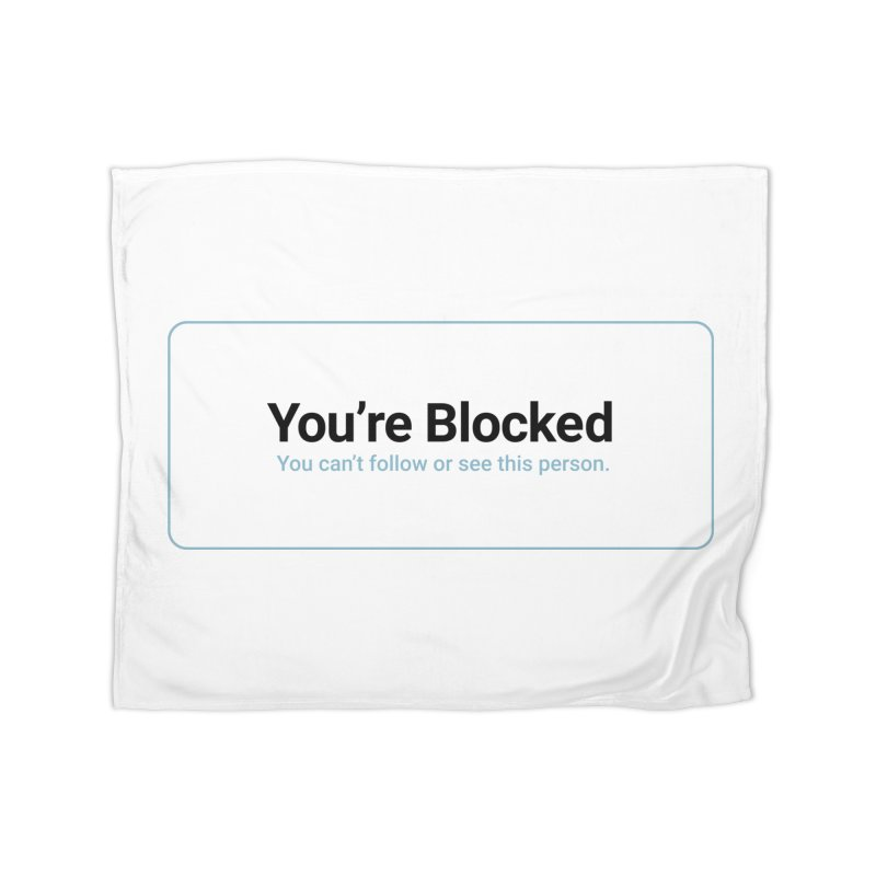 You're Blocked Home Fleece Blanket Blanket by Puttyhead's Artist Shop