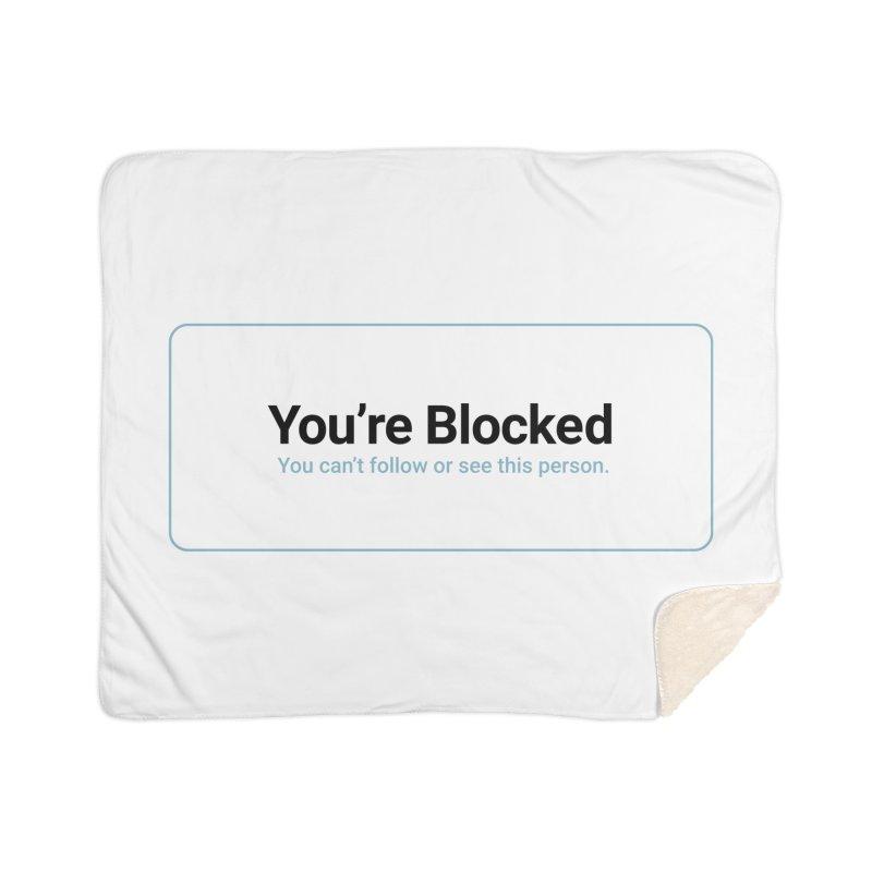 You're Blocked Home Sherpa Blanket Blanket by Puttyhead's Artist Shop