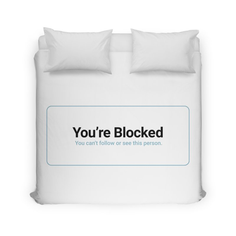 You're Blocked Home Duvet by Puttyhead's Artist Shop
