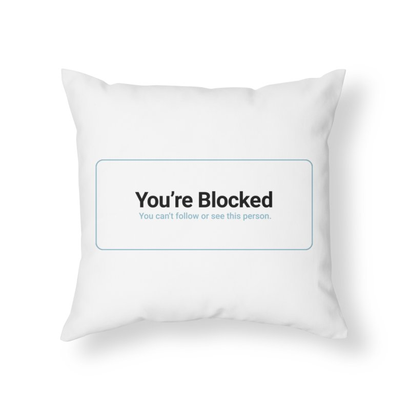 You're Blocked Home Throw Pillow by Puttyhead's Artist Shop