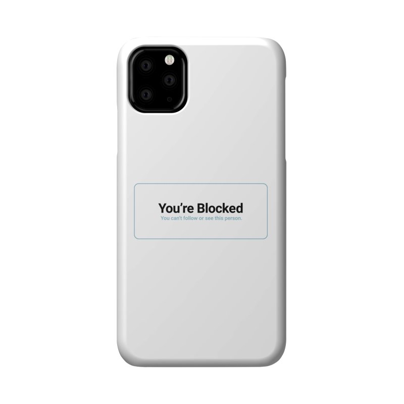 You're Blocked Accessories Phone Case by Puttyhead's Artist Shop