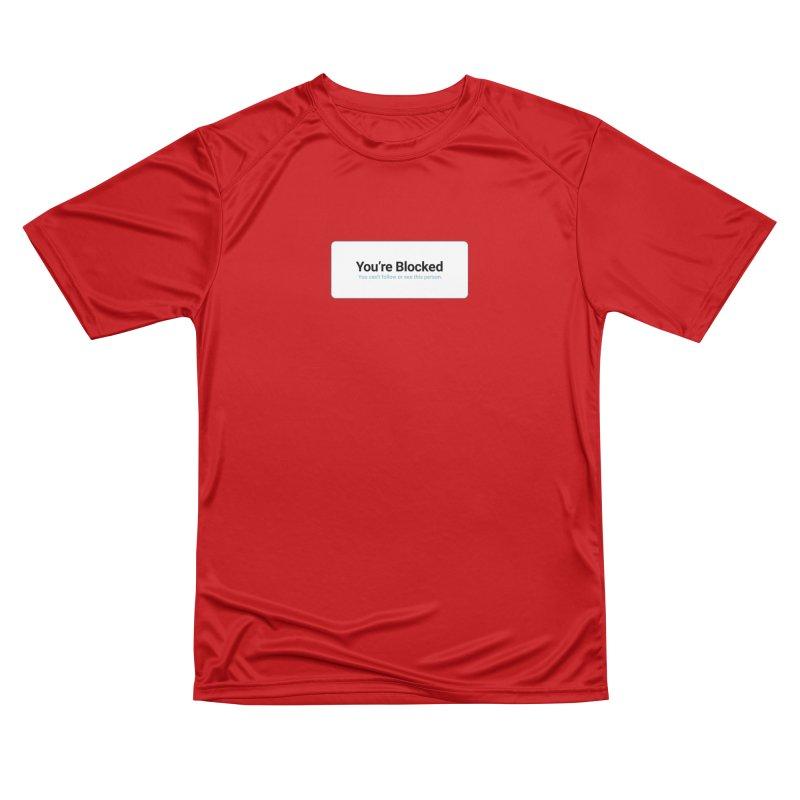 You're Blocked Women's Performance Unisex T-Shirt by Puttyhead's Artist Shop