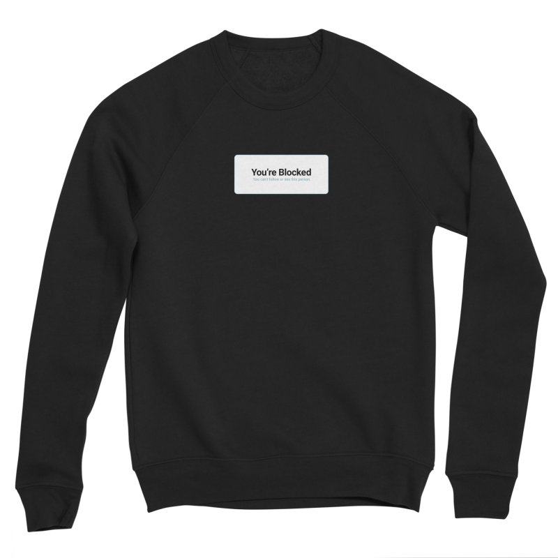 You're Blocked Men's Sponge Fleece Sweatshirt by Puttyhead's Artist Shop