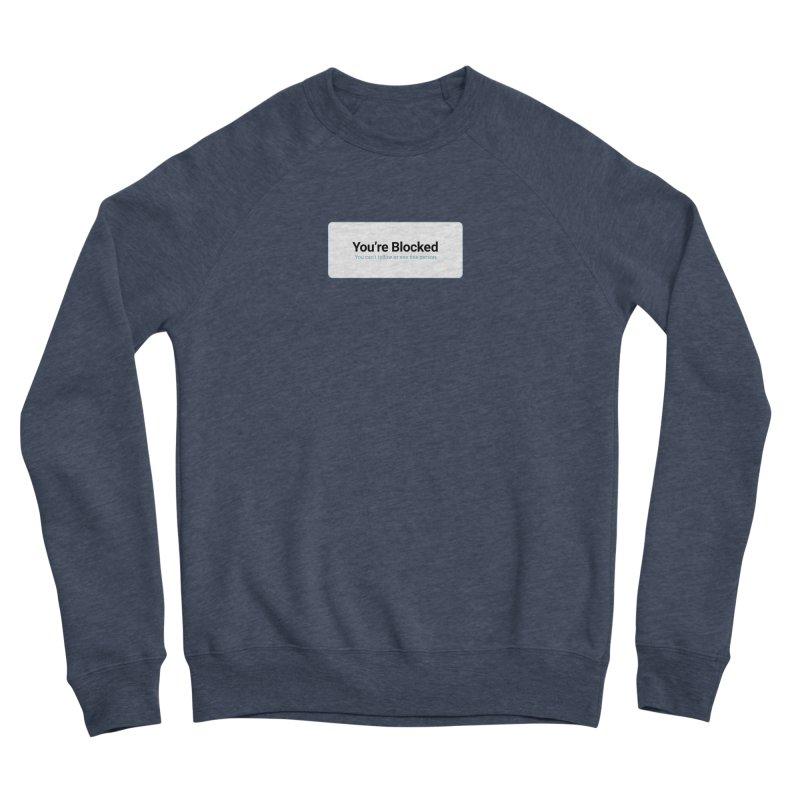 You're Blocked Women's Sponge Fleece Sweatshirt by Puttyhead's Artist Shop