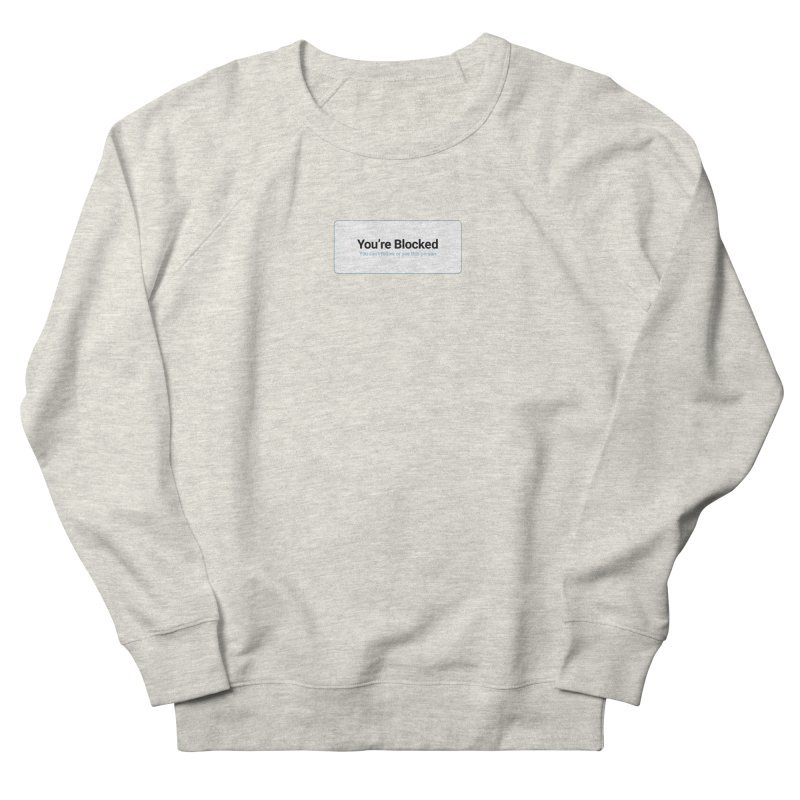 You're Blocked Women's French Terry Sweatshirt by Puttyhead's Artist Shop