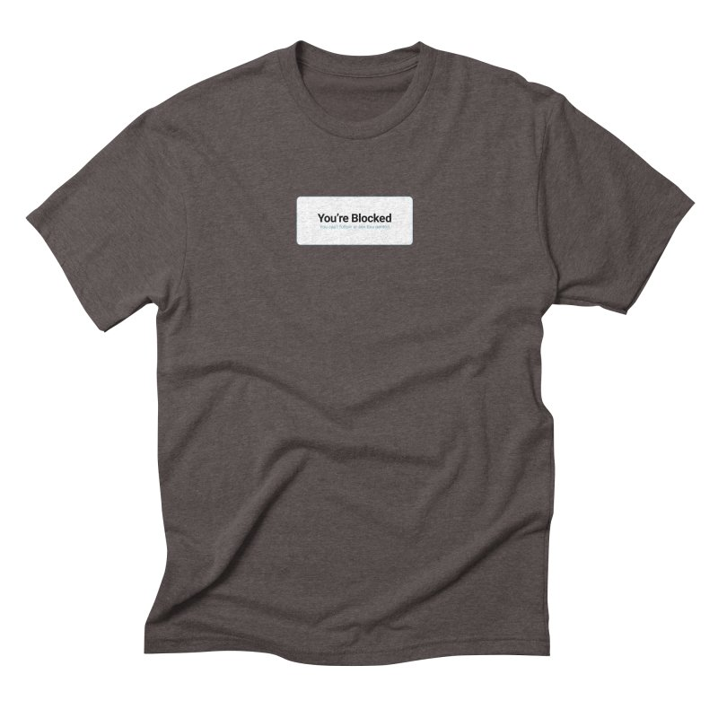 You're Blocked Men's Triblend T-Shirt by Puttyhead's Artist Shop