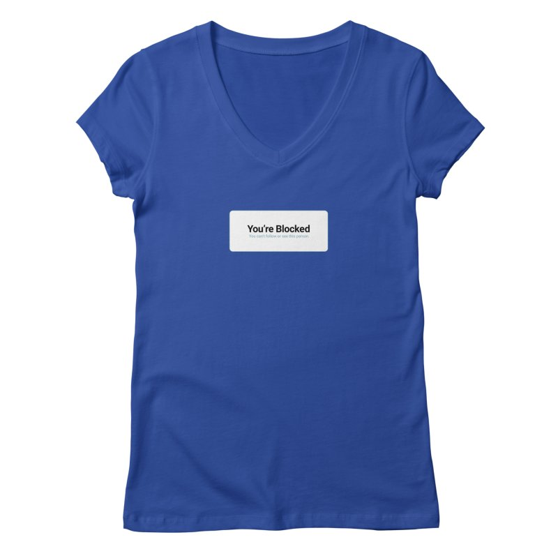 You're Blocked Women's Regular V-Neck by Puttyhead's Artist Shop