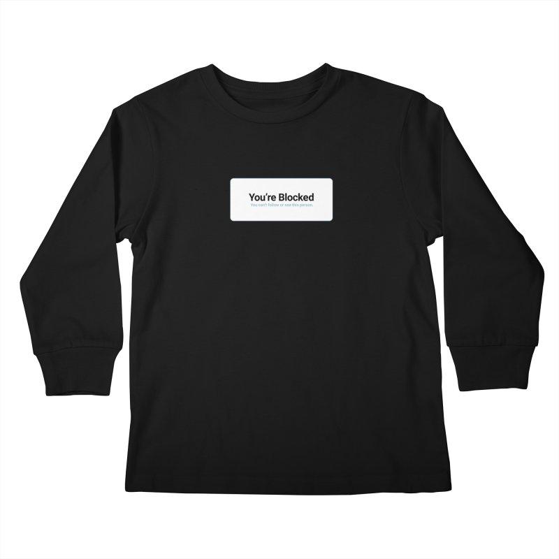 You're Blocked Kids Longsleeve T-Shirt by Puttyhead's Artist Shop