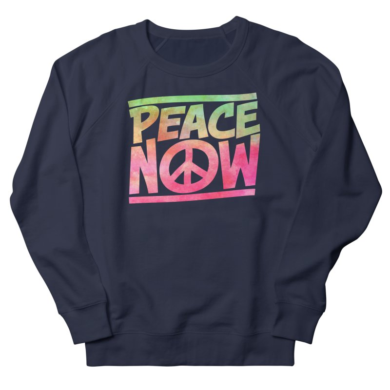 Peace Now Women's French Terry Sweatshirt by Puttyhead's Artist Shop