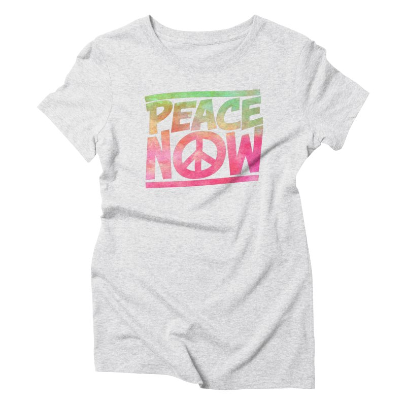 Peace Now Women's T-Shirt by Puttyhead's Artist Shop