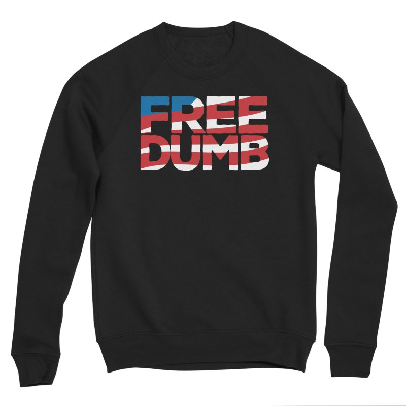 Free Dumb Men's Sponge Fleece Sweatshirt by Puttyhead's Artist Shop