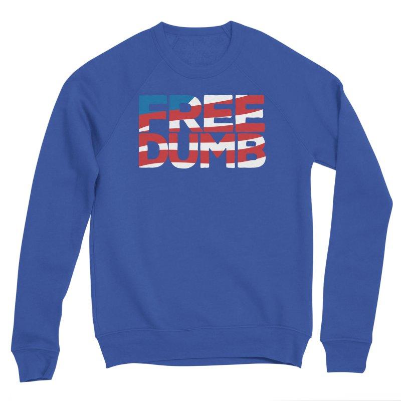 Free Dumb Men's Sweatshirt by Puttyhead's Artist Shop