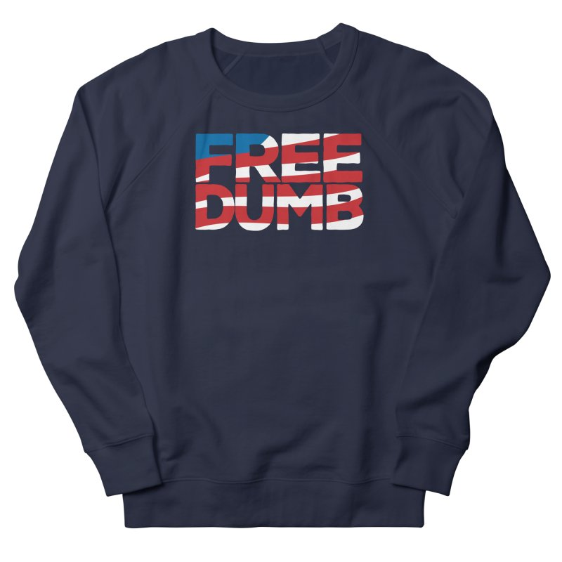 Free Dumb Women's French Terry Sweatshirt by Puttyhead's Artist Shop