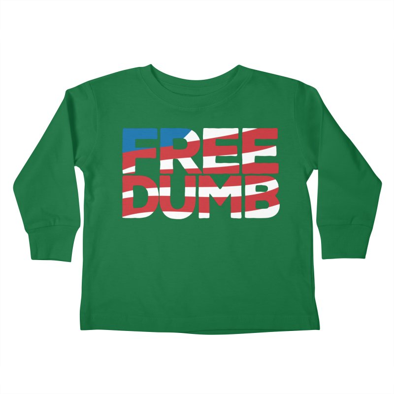 Free Dumb Kids Toddler Longsleeve T-Shirt by Puttyhead's Artist Shop
