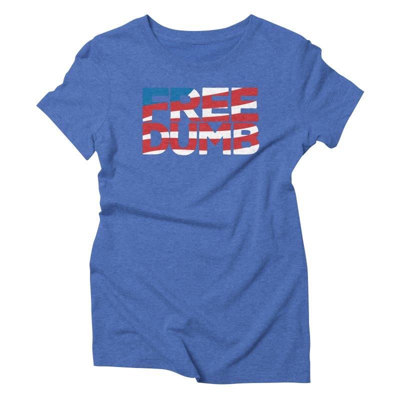 Free Dumb Women's Triblend T-Shirt by Puttyhead's Artist Shop